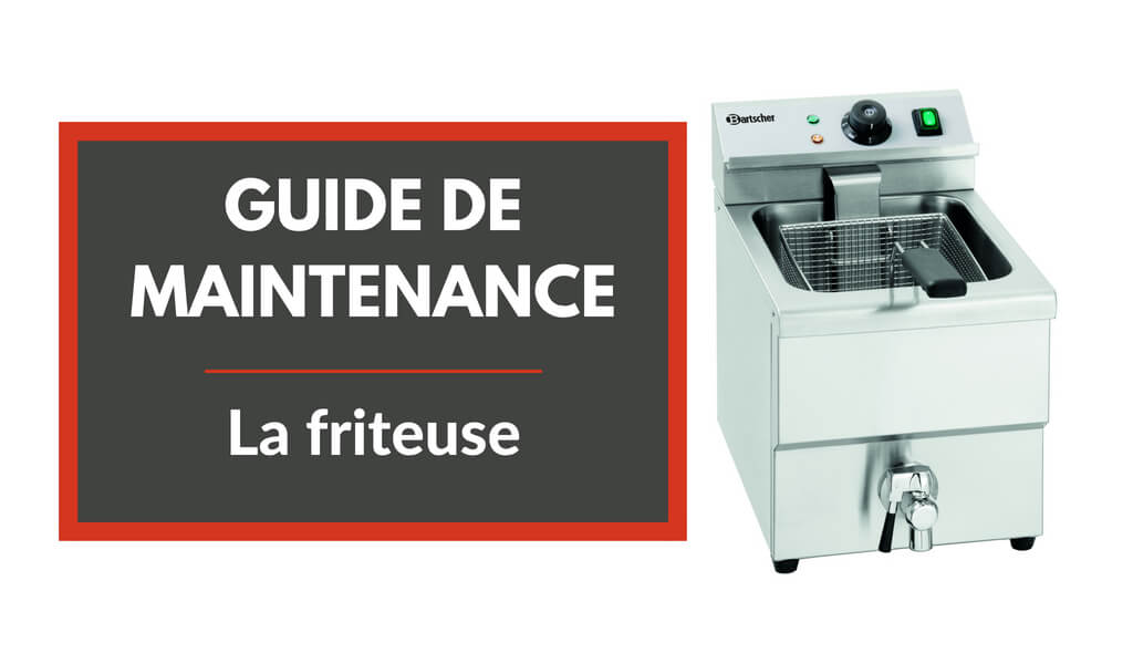 Guide de maintenance : la friteuse professionnelle